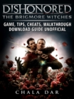 Dishonored The Brigmore Witches Game, Tips, Cheats, Walkthrough, Download Guide Unofficial - eBook