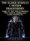 The Elder Scrolls V Skyrim Dragonborn Game, PC, DLC, Walkthrough, Tips, Cheats, Download Guide Unofficial - eBook