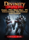 Divinity Original Sin Game, PS4, Xbox One, PC, Enhanced Edition, Wiki, Download Guide Unofficial - eBook