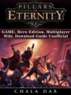 Pillars of Eternity Game, Hero Edition, Multiplayer, Wiki, Download Guide Unofficial - eBook