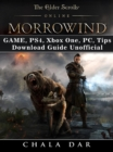 The Elder Scrolls Online Morrowind Game, PS4, Xbox One, PC, Tips, Download Guide Unofficial - eBook