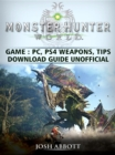Monster Hunter World Game, PC, PS4, Weapons, Tips, Download Guide Unofficial - eBook