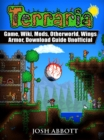 Terraria Game, Wiki, Mods, Otherworld, Wings, Armor, Download Guide Unofficial - eBook
