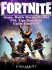 Fortnite Game, Battle Royale, Reddit, PS4, Tips, Download Guide Unofficial - eBook