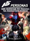 Persona 5 Game, Walkthrough, DLC, Characters, Tips, Download Guide Unofficial - eBook