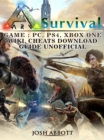 Ark Survival Game, PC, PS4, Xbox One, Wiki, Cheats, Download Guide Unofficial - eBook
