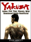 Zakuza Game, PS4, Tips, Cheats, Wiki, Download Guide Unofficial - eBook