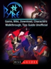 Pyre Game, Wiki, Download, Characters, Walkthrough, Tips Guide Unofficial - eBook