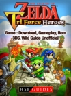 The Legend of Zelda Tri Force Heroes Download, Gameplay, Rom, 3DS, Wiki Guide Unofficial - eBook