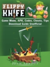 Flippy Knife Game Mods, APK, Codes, Cheats, Tips, Download Guide Unofficial - eBook