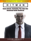 Hitman the Complete First Season Game Cheats, Gameplay, PS4, Xbox One, Download Guide Unofficial - eBook