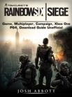 Tom Clancys Rainbow 6 Siege Game, Multiplayer, Campaign, Xbox One, PS4, Download Guide Unofficial - eBook