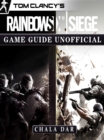 Tom Clancys Rainbow 6 Siege Game Guide Unofficial - eBook