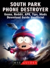 South Park Phone Destroyer Game, Reddit, APK, Tips, Mods, Download Guide Unofficial - eBook