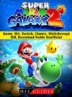 Super Mario Galaxy 2 Game, Wii, Switch, Cheats, Walkthrough, ISO, Download Guide Unofficial - eBook