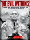 The Evil Within 2 Game, Wiki, Walkthrough, Weapons, DLC, Download Guide Unofficial - eBook