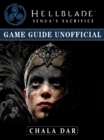 Hellblade Senuas Sacrifice Game Guide Unofficial - eBook