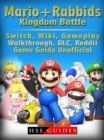 Mario + Rabbids Kingdom Battle, Switch, Wiki, Gameplay, Walkthrough, DLC, Reddit, Game Guide Unofficial - eBook