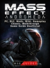 Mass Effect Andromeda, PC, DLC, Mods, Wiki, Gameplay, Cheats, Walkthrough, Game Guide Unofficial - eBook