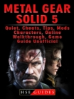 Metal Gear Solid 5, Quiet, Cheats, Tips, Mods, Characters, Online, Walkthrough, Game Guide Unofficial - eBook