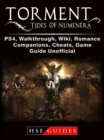 Torment Tides of Numenera, PS4, Walkthrough, Wiki, Romance, Companions, Cheats, Game Guide Unofficial - eBook