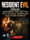 Resident Evil 7 Biohazard, Gold Edition, PS4, Xbox One, DLC, Gameplay, Walkthrough, Game Guide Unofficial - eBook