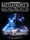 Star Wars Battlefront 2 Game, Xbox, PS4, DLC, Tips, Walkthroughs Guide Unofficial - eBook