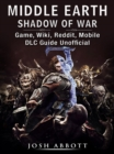 Middle Earth Shadow of War Game, Wiki, Reddit, Mobile, DLC Guide Unofficial - eBook