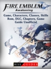 Fire Emblem Awakening Game, Characters, Classes, Skills, Rom, DLC, Chapters, Game Guide Unofficial - eBook