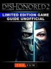 Dishonored 2 Limited Edition Game Guide Unofficial - eBook