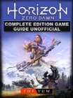 Horizon Zero Dawn Complete Edition Game Guide Unofficial - eBook
