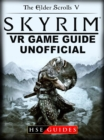 The Elder Scrolls V Skyrim VR Game Guide Unofficial - eBook