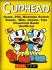 Cuphead Game, PS4, Nintendo Switch, Steam, Wiki, Cheats, Tips, Download Guide Unofficial - eBook