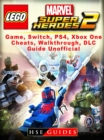 Lego Marvel Super Heroes 2 Game, Switch, PS4, Xbox One, Cheats, Walkthrough, DLC, Guide Unofficial - eBook
