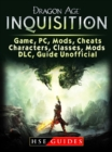 Dragon Age Inquisition Game, PC, Mods, Cheats, Characters, Classes, Mods, DLC, Guide Unofficial - eBook