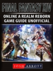 Final Fantasy XIV Online a Realm Reborn Game Guide Unofficial - eBook