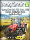 Farming Simulator 17 Platinum Edition Game Guide Unofficial - eBook