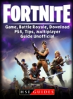 Fortnite Game, Battle Royale, Download, PS4, Tips, Multiplayer, Guide Unofficial - eBook