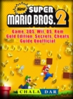 New Super Mario Bros 2 Game, 3DS, Wii, DS, Rom, Gold Edition, Secrets, Cheats, Guide Unofficial - eBook