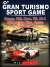 Gran Turismo Sport Game, PS4, Cars, VR, DLC, Gameplay, Tips, Guide Unofficial - eBook