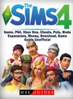 Sims 4 Game, PS4, Xbox One, Cheats, Pets, Mods, Expansions, Money, Download, Game Guide Unofficial - eBook