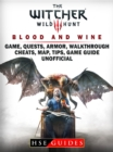 The Witcher 3 Blood and Wine Game, Quests, Armor, Walkthrough, Cheats, Map, Tips, Game Guide Unofficial - eBook