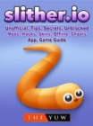 Slither.io Unofficial, Tips, Secrets, Unblocked, Mods, Hacks, Skins, Offline, Cheats, App, Game Guide - eBook