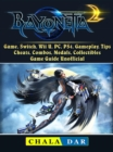 Bayonetta 2 Game, Switch, Wii U, PC, PS4, Gameplay, Tips, Cheats, Combos, Medals, Collectibles, Game Guide Unofficial - eBook