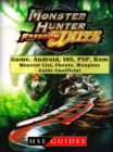 Monster Hunter Freedom Unite Game, Android, IOS, PSP, Rom, Monster List, Cheats, Weapons, Guide Unofficial - eBook