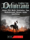 Kingdom Come Deliverance Game, PS4, Mods, Gameplay, Tips, Walkthrough, Cheats, Guide Unofficial - eBook