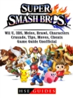 Super Smash Brothers, Wii U, 3DS, Melee, Brawl, Characters, Crusade, Tips, Moves, Cheats, Game Guide Unofficial - eBook