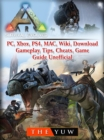 Ark Survival Evolved, PC, Xbox, PS4, MAC, Wiki, Download, Gameplay, Tips, Cheats, Game Guide Unofficial - eBook