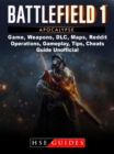 Battlefield 1 Turning Tides Game, Maps, DLC, Weapons, Gameplay, Tips, Strategies, Cheats, Guide Unofficial - eBook