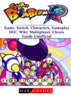 Super Bomberman R Game, Switch, Characters, Gameplay, DLC, Wiki, Multiplayer, Cheats, Guide Unofficial - eBook